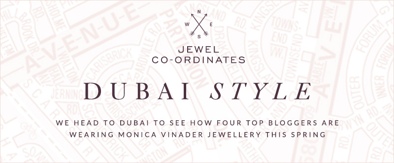 We head to Dubai to see how four top bloggers are wearing Monica Vinader
